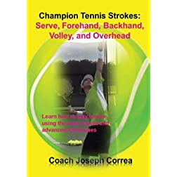 Champion Tennis Strokes: Serve, Forehand, Backhand, Volley, and Overhead