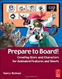 echange, troc Nancy Beiman - Prepare to Board!: Creating Story and Characters for Animation Features and Shorts