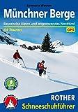 Münchner Berge: Bayerische Alpen und angrenzendes Nordtirol. 54 Schneeschutouren. Mit GPS-Tracks.