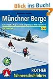 M�nchner Berge: Bayerische Alpen und angrenzendes Nordtirol. 54 Schneeschutouren. Mit GPS-Tracks.