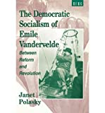 img - for [ THE DEMOCRATIC SOCIALISM OF EMILE VANDERVELDE: BETWEEN REFORM AND REVOLUTION ] By Polasky, Janet L ( Author) 1995 [ Paperback ] book / textbook / text book