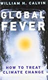 Global Fever: How to Treat Climate Change (0226092046) by Calvin, William H.