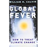 Global Fever: How to Treat Climate Change ~ William H. Calvin