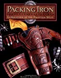 Packing Iron: Gunleather of the Frontier West