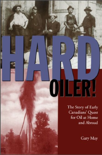 hard-oiler-the-story-of-canadians-quest-for-oil-at-home-and-abroad