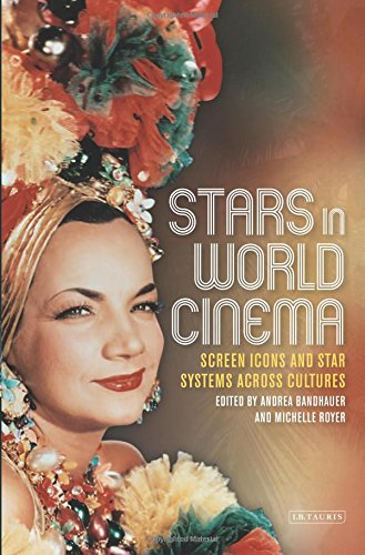 Stars in World Cinema: Screen Icons and Star Systems Across Cultures (Tauris World Cinema)