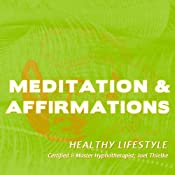 Meditation & Affirmations: Healthy Lifestyle | [Joel Thielke]