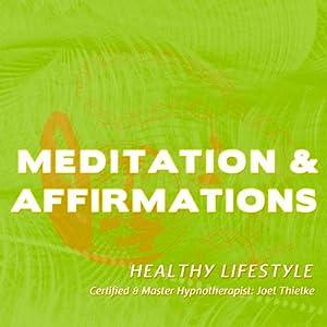 Meditation & Affirmations: Healthy Lifestyle | [Joel Thielke]