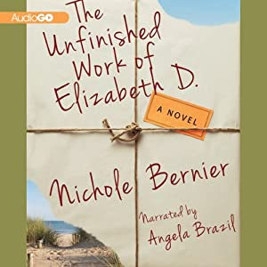 The Unfinished Work of Elizabeth D.: A Novel | [Nichole Bernier]
