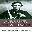 Legends of the West: Forgotten Sidekicks of the Wild West Audiobook by  Charles River Editors, Sean McLachlan Narrated by Colin Fluxman