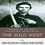 Legends of the West: Forgotten Sidekicks of the Wild West |  Charles River Editors,Sean McLachlan