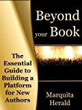 Beyond Your Book: The Essential Guide to Building a Platform for New Authors