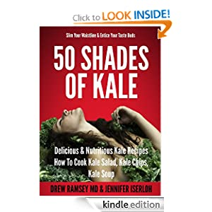 Free Kindle Book: 50 Shades Of Kale: Delicious + Nutritious Kale Recipes - How To Cook Kale Salad, Kale Chips, Kale Soup, by Drew Ramsey, Jennifer Iserloh. Publisher: Minerva Salus Publishing (September 1, 2012)