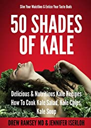 50 Shades Of Kale: Delicious & Nutritious Kale Recipes - How To Cook Kale Salad, Kale Chips, Kale Soup