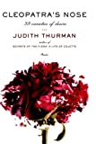 Judith Thurman Cleopatra's Nose: 39 Varieties of Desire