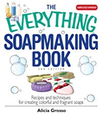 The Everything Soapmaking Book: Recipes and Techniques for Creating Colorful and Fragrant Soaps (Everything?)