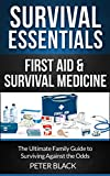 Survival Essentials: First Aid & Survival Medicine: The Ultimate Family Guide to Surviving Against the Odds