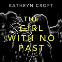 The Girl with No Past Hörbuch von Kathryn Croft Gesprochen von: Lisa Coleman