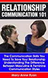 img - for Relationship Communication 101: The Communication Skills You Need To Save Your Relationship Understanding the Difference between Masculine & Feminine ... Styles (Communication, Relationship Advice) book / textbook / text book