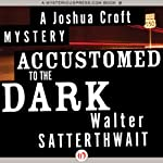 Accustomed to the Dark: A Joshua Croft Mystery, Book 5 (       UNABRIDGED) by Walter Satterthwait Narrated by Traber Burns