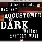 Accustomed to the Dark: A Joshua Croft Mystery, Book 5 | Walter Satterthwait