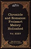 img - for Chronicle and Romance: Froissart , Malory , Holinshed: The Five Foot Shelf of Classics, Vol. XXXV (in 51 volumes) book / textbook / text book