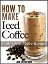 How To Make Iced Coffee - 20 Best Iced Coffee Recipes