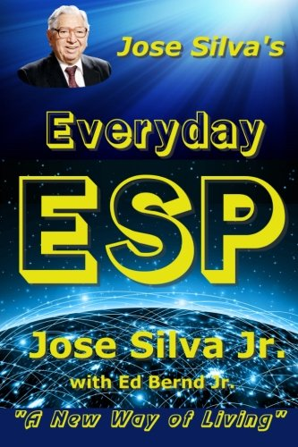 Jose Silva'S Everyday Esp: A New Way Of Living
