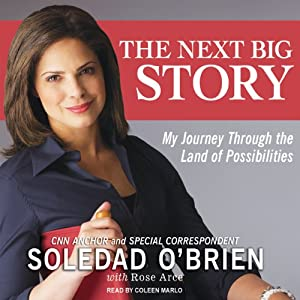 The Next Big Story: My Journey Through the Land of Possibilities | [Soledad O'Brien, Rose Marie Arce]