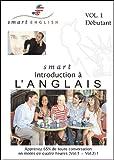 Méthode d'Anglais pour francophones Smart English - Introduction à l'Anglais, Volume 1 - Apprendre à Parler l'Anglais parlé par les Anglais et les ... en Anglais en 4 heures seulement (Vol.1 & 2)