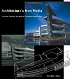 img - for Architecture's New Media: Principles, Theories, and Methods of Computer-Aided Design book / textbook / text book