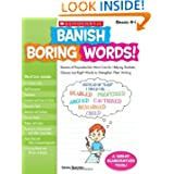 Banish Boring Words!: Dozens of Reproducible Word Lists for Helping Students Choose Just-Right Words to Strengthen...