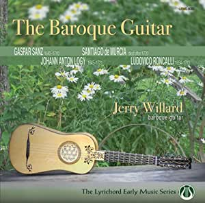 The Baroque Guitar - Works By Sanz, De Murcia, Logy And Roncalli