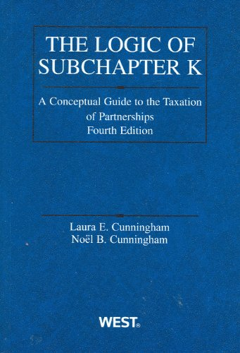 Logic of Subchapter K: A Conceptual Guide to Taxation of...