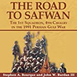 The Road to Safwan: The 1st Squadron, 4th Cavalry in the 1991 Persian Gulf War | Stephen A. Bourque,John Burdan III