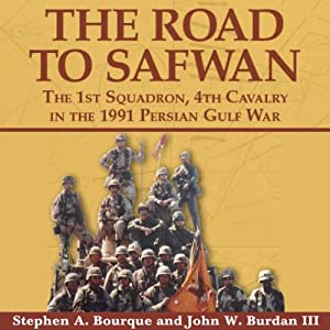 The Road to Safwan: The 1st Squadron, 4th Cavalry in the 1991 Persian Gulf War | [Stephen A. Bourque, John Burdan III]