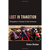 Lost in Transition: Ethnographies of Everyday Life after Communism ~ Kristen Rogheh Ghodsee