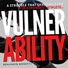 Vulnerability: A Struggle That Shadows Even the Strongest Athlete Audiobook by Benjamin P Bonetti Narrated by Brian McKiernan