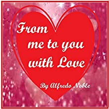 From Me to You with Love (       UNABRIDGED) by Alfredo Noble Narrated by Debreion Barnes
