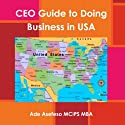 CEO's Guide to Doing Business in USA (       UNABRIDGED) by Ade Asefeso MCIPS MBA Narrated by Jeff Porter