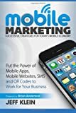 img - for Mobile Marketing: Successful Strategies for Today's Mobile Economy: Put the Power of Mobile Apps, Mobile Websites, SMS and QR Codes to Work for Your Business book / textbook / text book