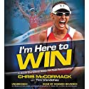 I'm Here to Win: A World Champion's Advice for Peak Performance Hörbuch von Chris McCormack, Tim Vandehey Gesprochen von: Chris McCormack, Howard Brunner
