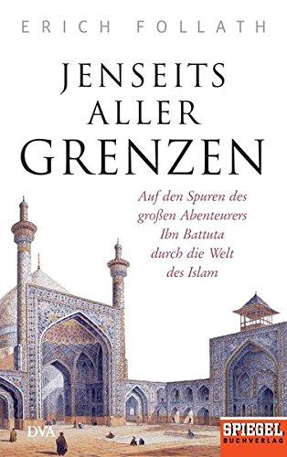 Jenseits aller Grenzen: Auf den Spuren des großen Abenteurers Ibn Battuta durch die Welt des Islam - Ein SPIEGEL-Buch hier kaufen