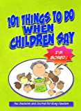 img - for 101 Things to Do When Children Say I'M BORED! The Checklist and Journal for Busy Families book / textbook / text book