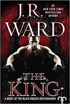 The King: A Novel of the Black Dagger Brotherhood by J. R. Ward
