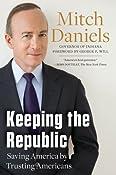 Amazon.com: Keeping the Republic: Saving America by Trusting Americans (9781595230805): Mitch Daniels: Books