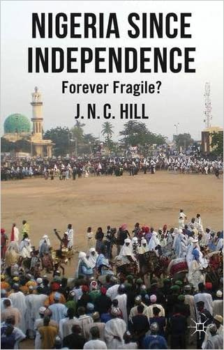 Nigeria Since Independence: Forever Fragile?