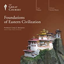 Foundations of Eastern Civilization  by The Great Courses Narrated by Professor Craig G. Benjamin