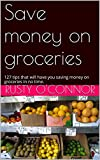 Save money on groceries: 122 tips that will have you saving money on groceries in no time.