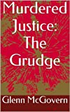 Murdered Justice: The Grudge (Murderd Justice)